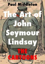 The Art of John Seymour Lindsay: The Cartoons ebook by Paul Middleton