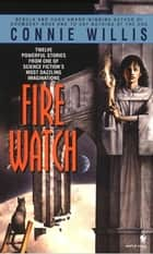 Fire Watch - A Novel ebook by Connie Willis