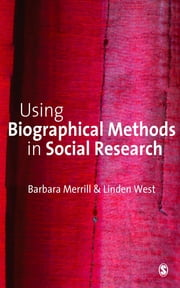 Using Biographical Methods in Social Research ebook by Dr Barbara Merrill,Dr Linden West