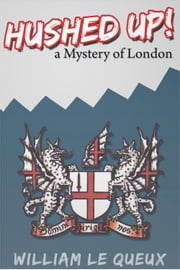 Hushed Up! A Mystery of London ebook by William Le Queux