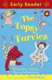 The Topsy-Turvies (Early Reader) ebook by Francesca Simon,Emily Bolam