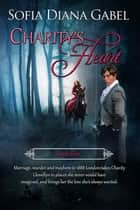 Charity's Heart ebook by Sofia Diana Gabel