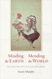 Minding the Earth, Mending the World - Zen and the Art of Planetary Crisis ebook by Susan Murphy
