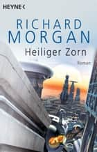 Heiliger Zorn - Roman ebook by Richard Morgan, Christopher Moore, Wolfgang Jeschke,...