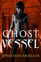 Ghost Vessel ebook by Jonathan Moeller