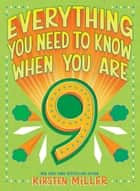 Everything You Need to Know When You Are 9 ebook by Kirsten Miller