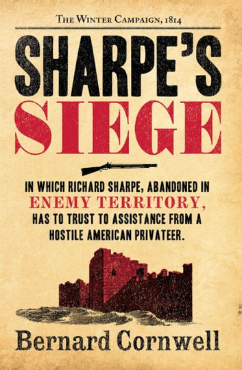 Sharpe's Siege: The Winter Campaign, 1814 (The Sharpe Series, Book 18) ebook by Bernard Cornwell
