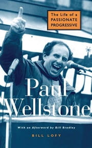 Paul Wellstone - The Life of a Passionate Progressive ebook by Bill Lofy
