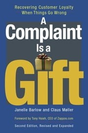 A Complaint Is a Gift - Recovering Customer Loyalty When Things Go Wrong ebook by Janelle Barlow,Claus Møller