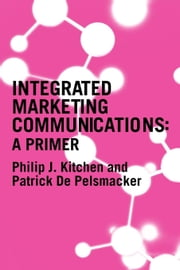 A Primer for Integrated Marketing Communications ebook by Kitchen, Philip