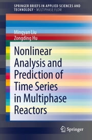 Nonlinear Analysis and Prediction of Time Series in Multiphase Reactors ebook by Mingyan Liu,Zongding Hu