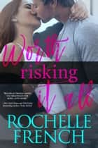 Worth Risking It All ebook by Rochelle French