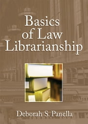Basics of Law Librarianship ebook by Deborah Panella,Ellis Mount