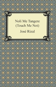 Noli Me Tangere (Touch Me Not) ebook by Jose Rizal