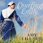 Courting Emily audiobook by Amy Lillard