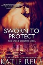 Sworn to Protect eBook par Katie Reus