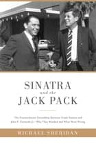 Sinatra and the Jack Pack - The Extraordinary Friendship between Frank Sinatra and John F. Kennedy?Why They Bonded and What Went Wrong eBook by Michael Sheridan, David Harvey