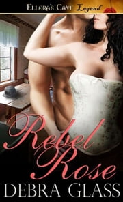 Rebel Rose ebook by Debra Glass