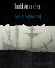 The South Pole (Illustrated) - Volume 2 ebook by Roald Amundsen