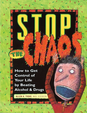 Stop the Chaos Workbook - How to Get Control of Your Life by Beating Alcohol and Drugs ebook by Allen A Tighe, M.S.