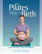 The Pilates Way to Birth ebook by Carolyne Anthony
