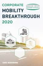 Corporate Mobility Breakthrough 2020 ebook by Lukas Neckermann
