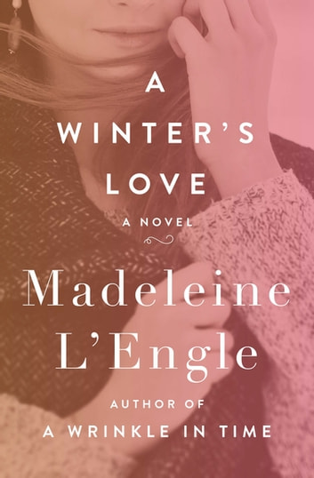 A Winter's Love - A Novel ebook by Madeleine L'Engle