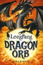 Dragon Orb: Longfang ebook by Mark Robson