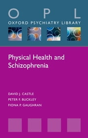 Physical Health and Schizophrenia ebook by David J. Castle, Peter F. Buckley, Fiona P. Gaughran