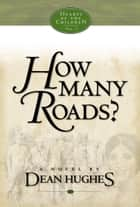 Hearts of the Children, Vol. 3: How Many Roads? ebook by Dean Hughes