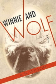 Winnie and Wolf - A Novel ebook by A. N. Wilson