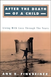 After the Death of a Child - Living with the Loss Through the Years ebook by Ann K. Finkbeiner