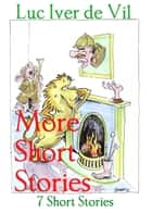 More Short Stories ebook by Luc Iver de Vil