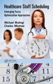 Healthcare Staff Scheduling: Emerging Fuzzy Optimization Approaches ebook by Mutingi, Michael