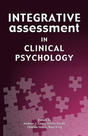 Integrative Assessment in Clinical Psychology ebook by Andrew J Lewis,Emma Gould,Cherine Habib,Ross King