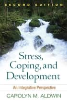 Stress, Coping, and Development, Second Edition - An Integrative Perspective ebook by Carolyn M. Aldwin, PhD, Emmy E. Werner
