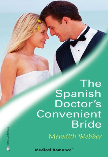 The Spanish Doctor's Convenient Bride (Mills & Boon Medical) ebook by Meredith Webber