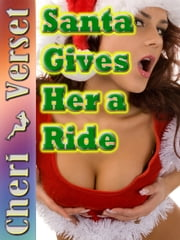 Santa Gives Her a Ride ebook by Cheri Verset
