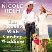 The Trouble With Cowboy Weddings audiobook by Nicole Helm