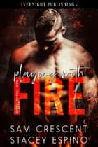 Playing with Fire 電子書 by Sam Crescent, Stacey Espino