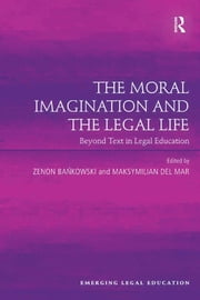 The Moral Imagination and the Legal Life - Beyond Text in Legal Education ebook by Zenon Bankowski,Maksymilian Del Mar