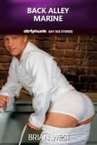 Back Alley Marine (Dirtyhunk Gay Sex Stories) ebook by