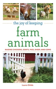 The Joy of Keeping Farm Animals - The Ultimate Guide to Raising Your Own Food ebook by Laura Childs