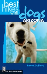 Best Hikes With Dogs Arizona ebook by Renee Guillory