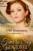 A Time to Say Goodbye: Alternate First Chapter Michael's Perspective ebook by J.M. Downey