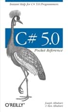 C# 5.0 Pocket Reference - Instant Help for C# 5.0 Programmers ebook by Joseph Albahari, Ben Albahari