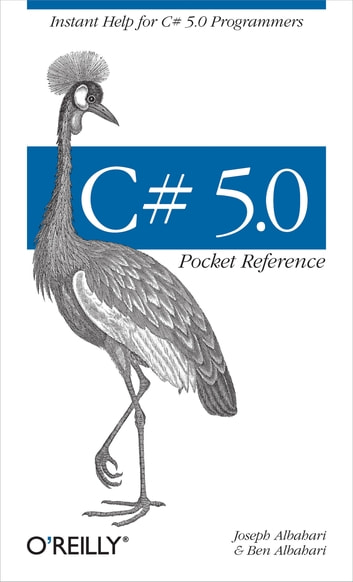 C# 5.0 Pocket Reference - Instant Help for C# 5.0 Programmers ebook by Joseph Albahari,Ben Albahari