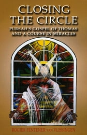 Closing The Circle: Pursahs Gospel Of Th ebook by Van Rogier Fentene Vlissingen