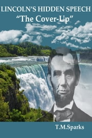 "Lincoln's Hidden Speech - ""The Cover-Up"" ebook by T.M.Sparks"