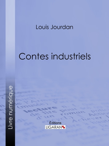 Contes industriels ebook by Louis Jourdan,Ligaran